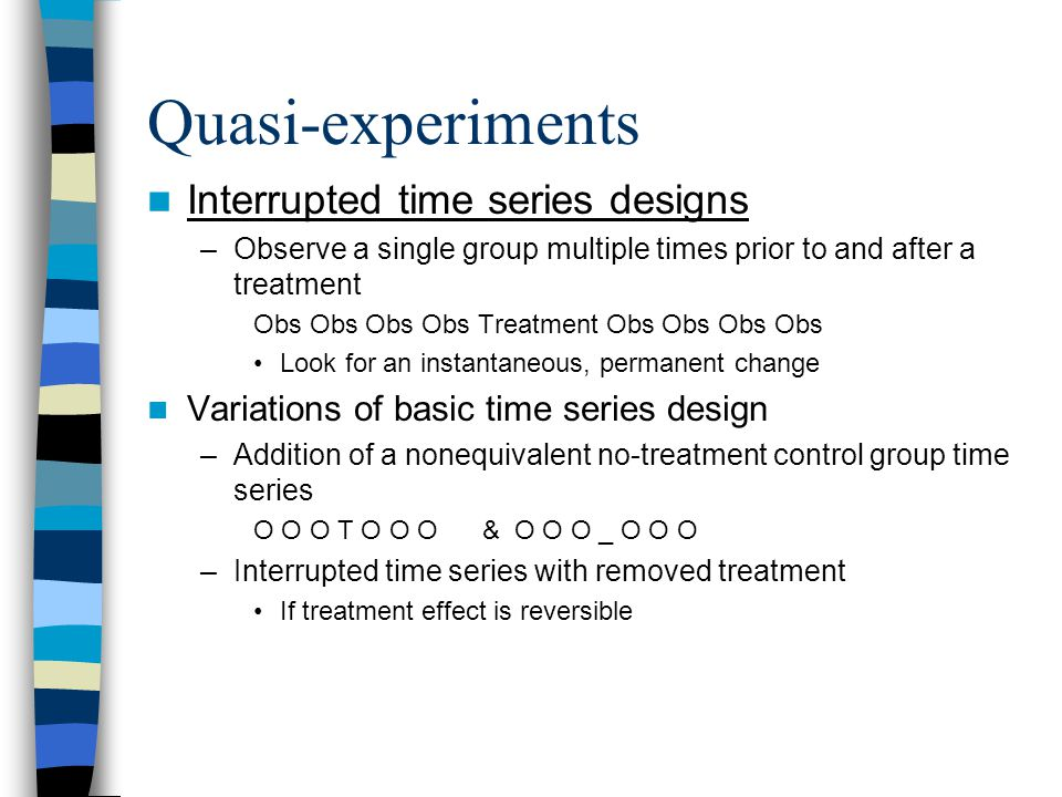 Quasi-experiments Interrupted time series designs