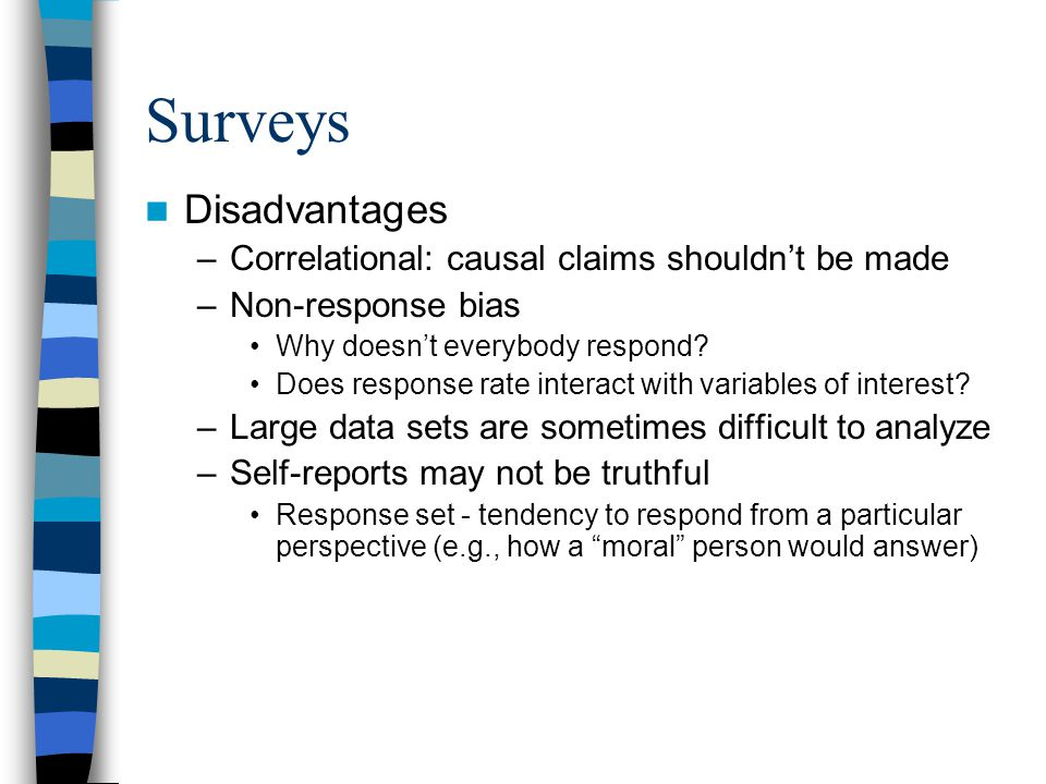 Surveys Disadvantages Correlational: causal claims shouldn't be made