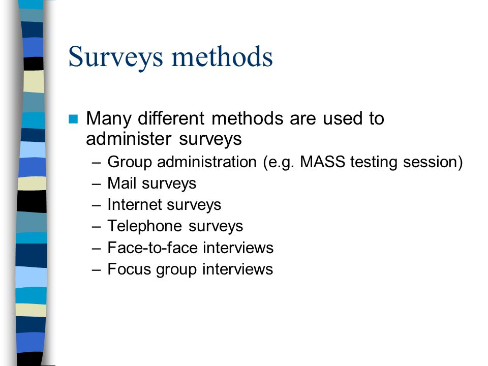 Surveys methods Many different methods are used to administer surveys