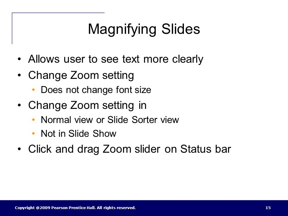 Magnifying Slides Allows user to see text more clearly