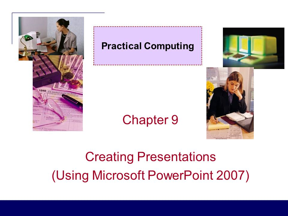 Chapter 9 Creating Presentations (Using Microsoft PowerPoint 2007)