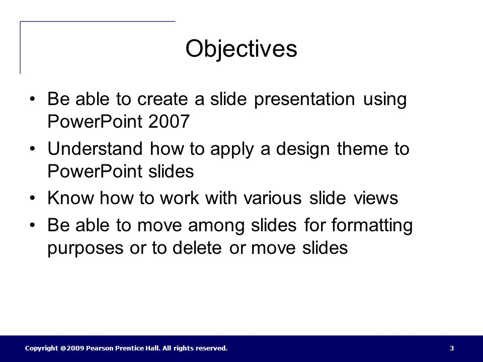 Objectives Be able to create a slide presentation using PowerPoint Understand how to apply a design theme to PowerPoint slides.