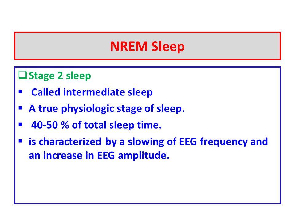 NREM Sleep Stage 2 sleep Called intermediate sleep