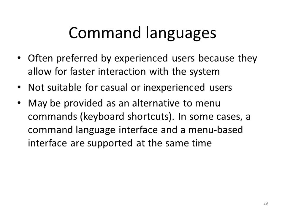 Command languages Often preferred by experienced users because they allow for faster interaction with the system.