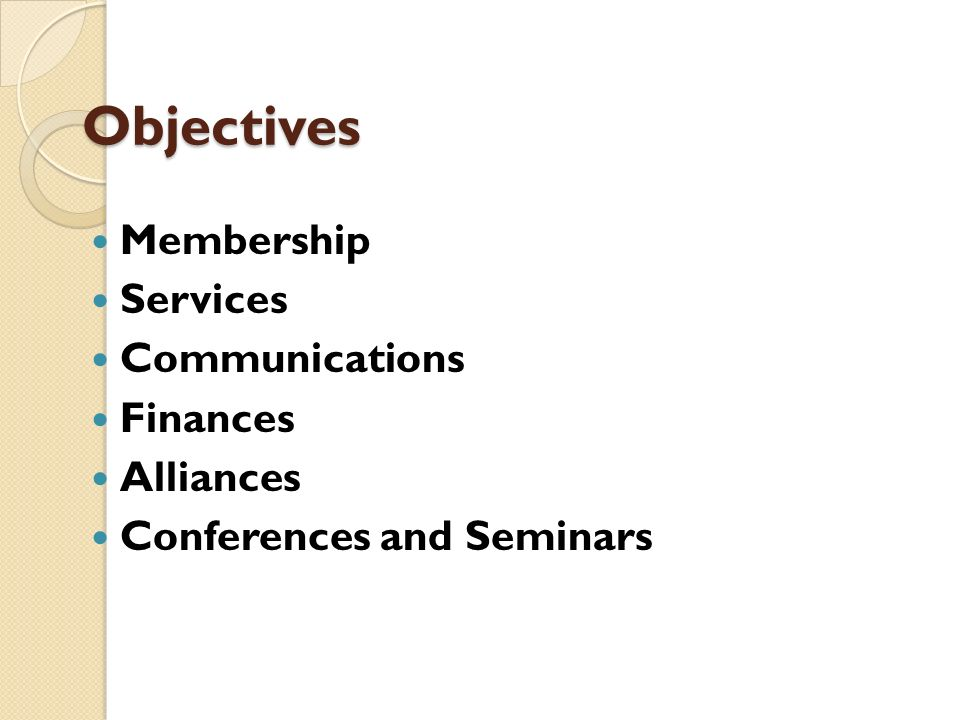 Objectives Membership Services Communications Finances Alliances