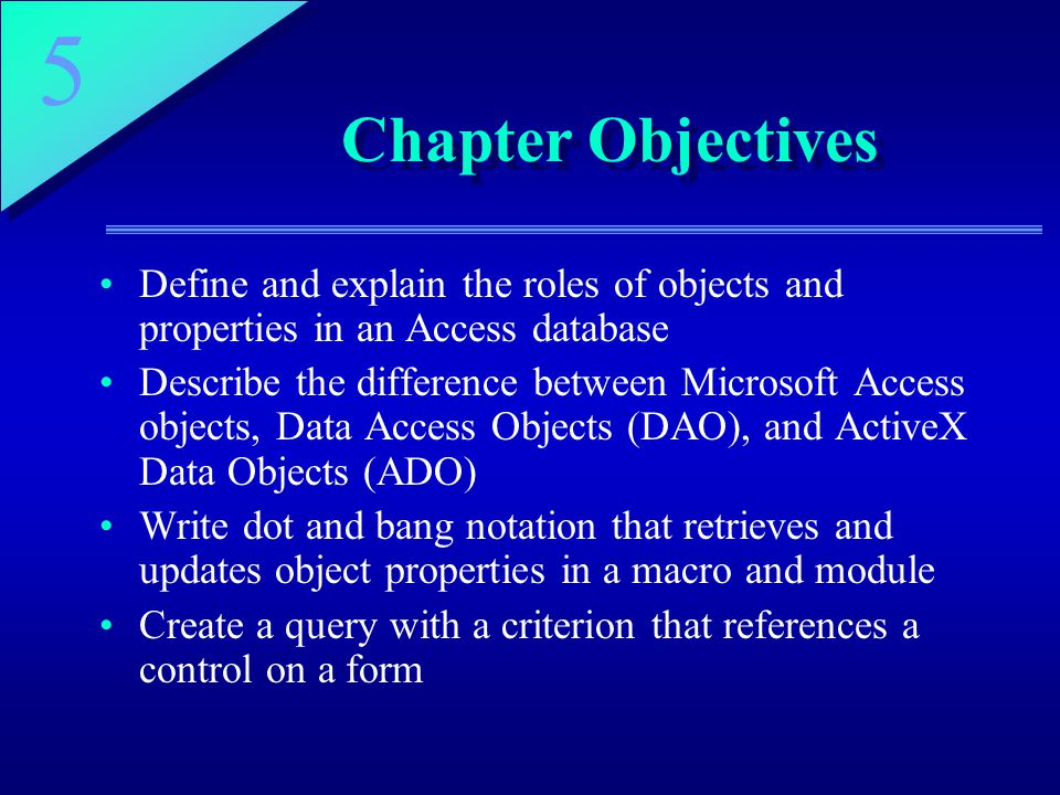 Chapter Objectives Define and explain the roles of objects and properties in an Access database.