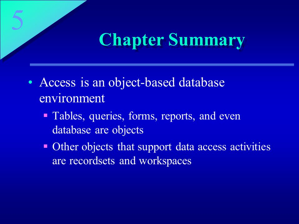 Chapter Summary Access is an object-based database environment