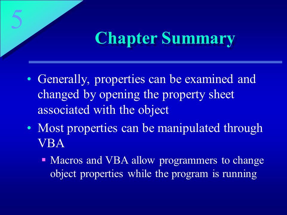 Chapter Summary Generally, properties can be examined and changed by opening the property sheet associated with the object.