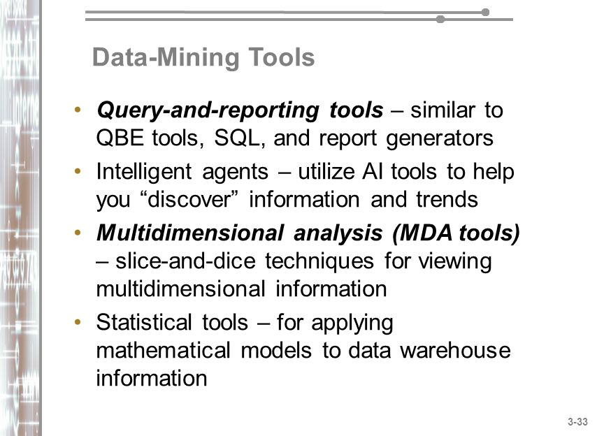 Data-Mining Tools Query-and-reporting tools – similar to QBE tools, SQL, and report generators.