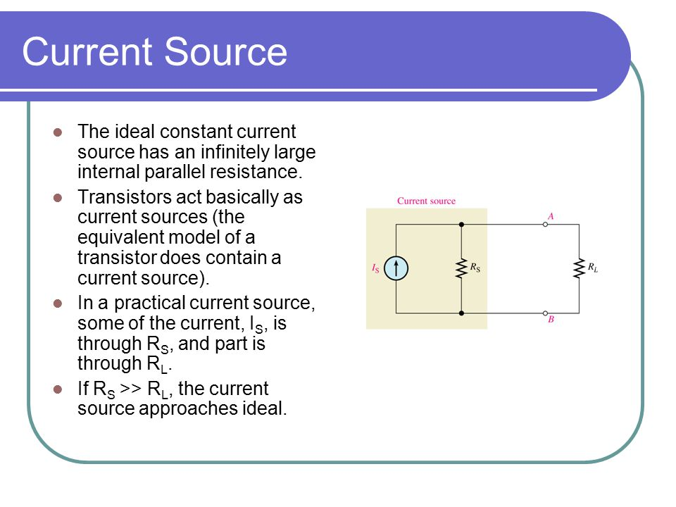 Current Source The ideal constant current source has an infinitely large internal parallel resistance.