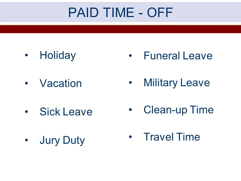 PAID TIME - OFF Holiday Funeral Leave Vacation Military Leave