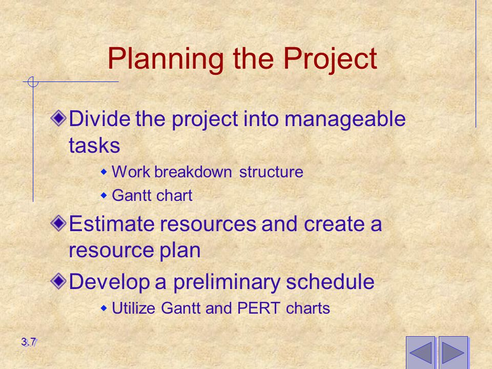 Planning the Project Divide the project into manageable tasks