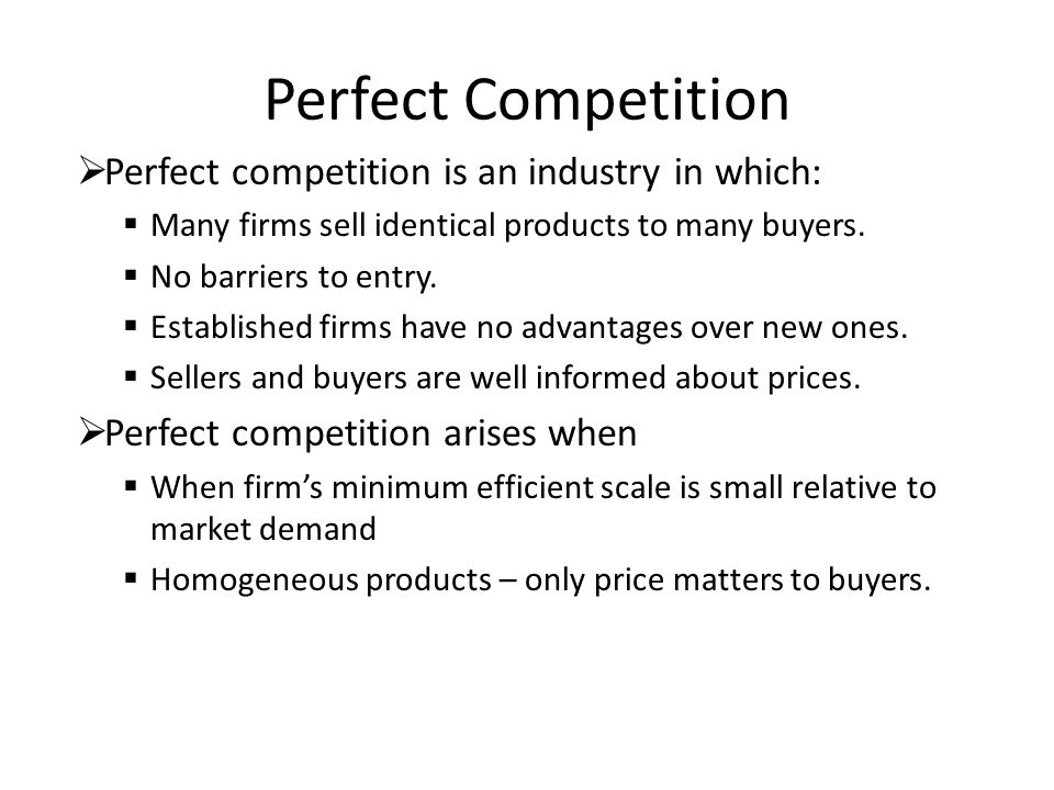Perfect Competition Perfect competition is an industry in which: