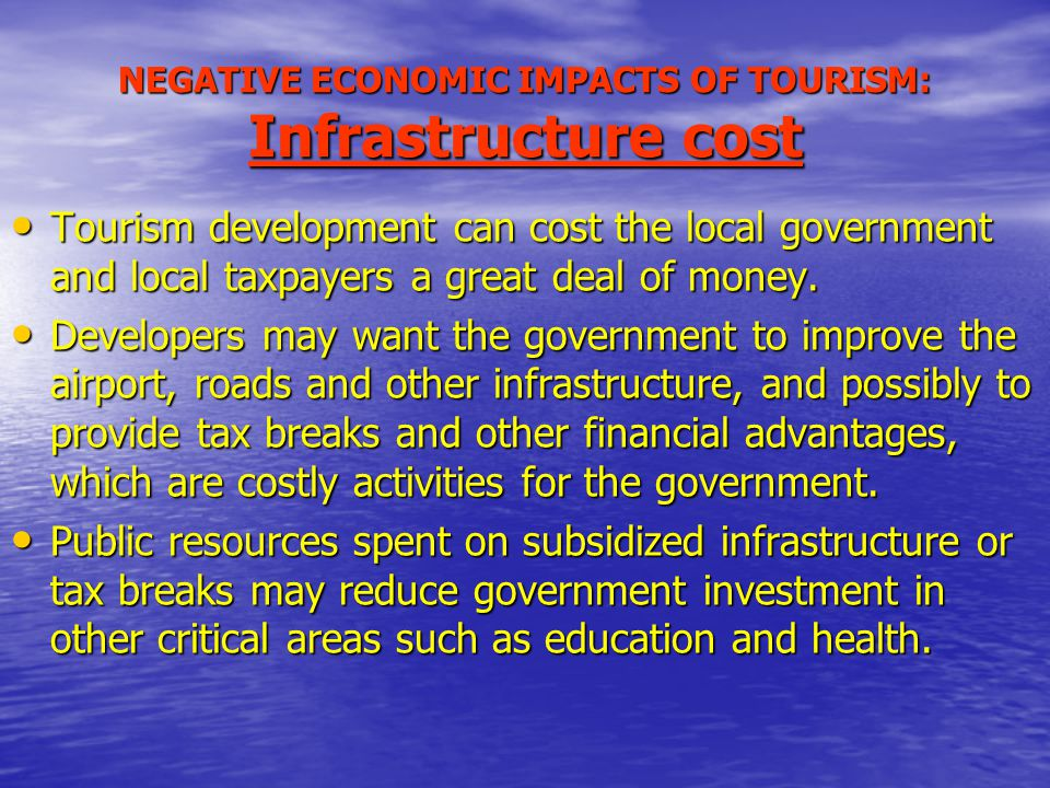 NEGATIVE ECONOMIC IMPACTS OF TOURISM: Infrastructure cost