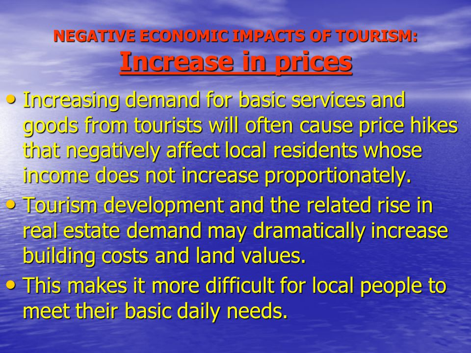NEGATIVE ECONOMIC IMPACTS OF TOURISM: Increase in prices