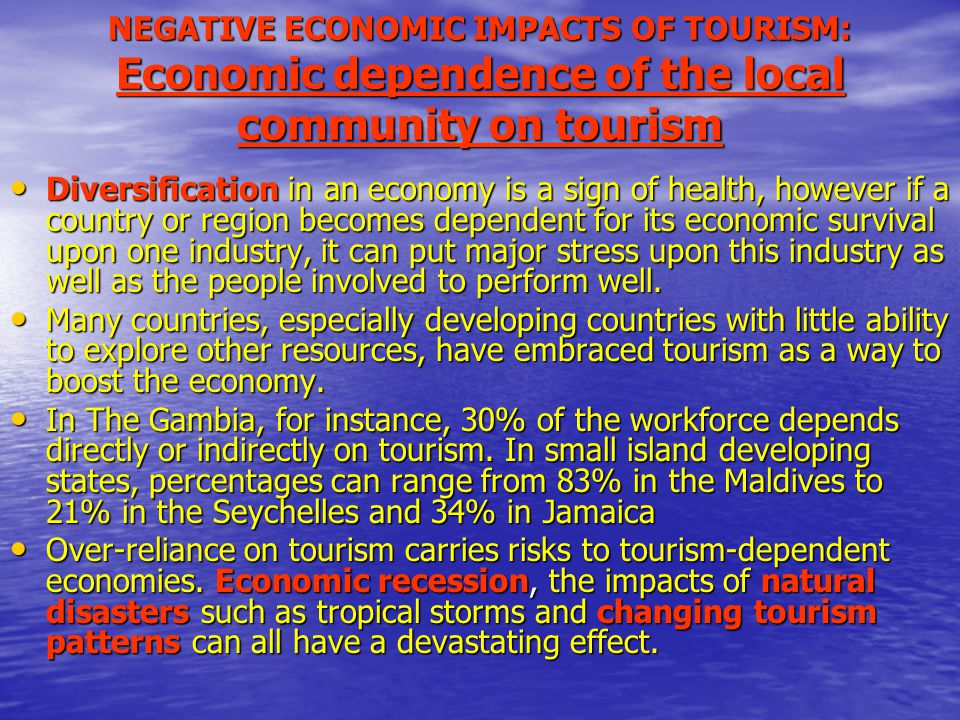 NEGATIVE ECONOMIC IMPACTS OF TOURISM: Economic dependence of the local community on tourism