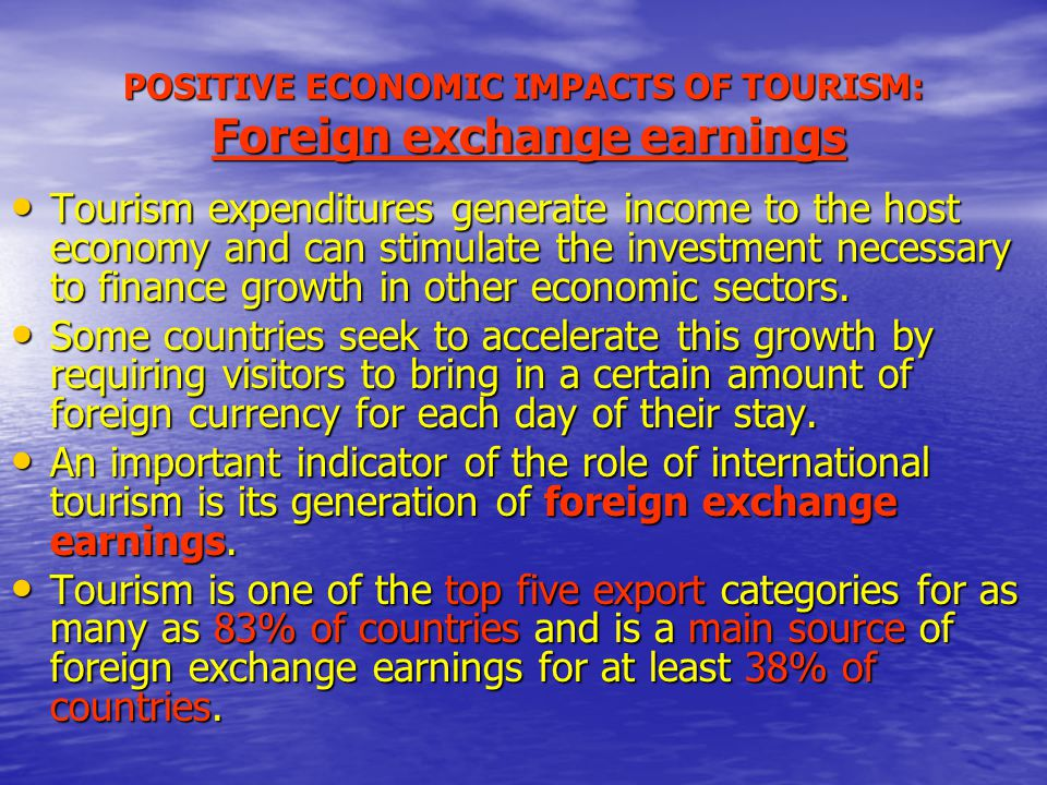 POSITIVE ECONOMIC IMPACTS OF TOURISM: Foreign exchange earnings