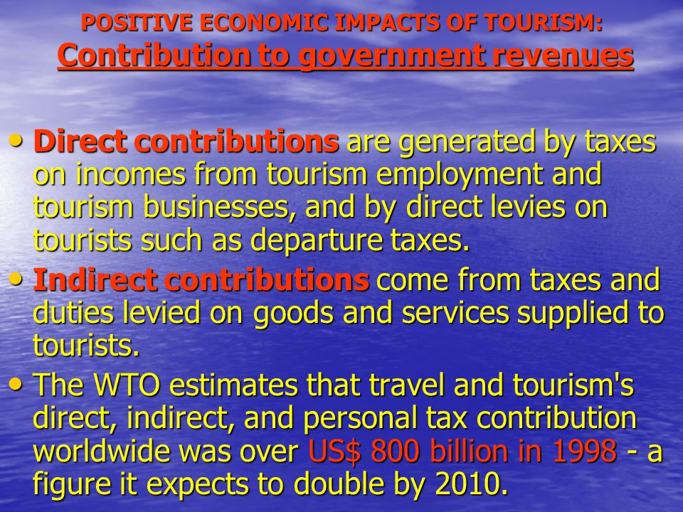 POSITIVE ECONOMIC IMPACTS OF TOURISM: Contribution to government revenues