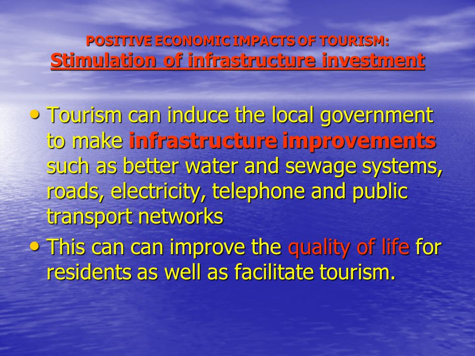 POSITIVE ECONOMIC IMPACTS OF TOURISM: Stimulation of infrastructure investment