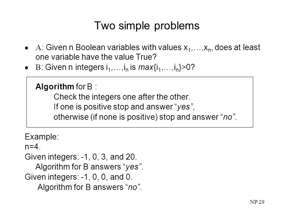 Two simple problems A: Given n Boolean variables with values x1,…,xn, does at least one variable have the value True