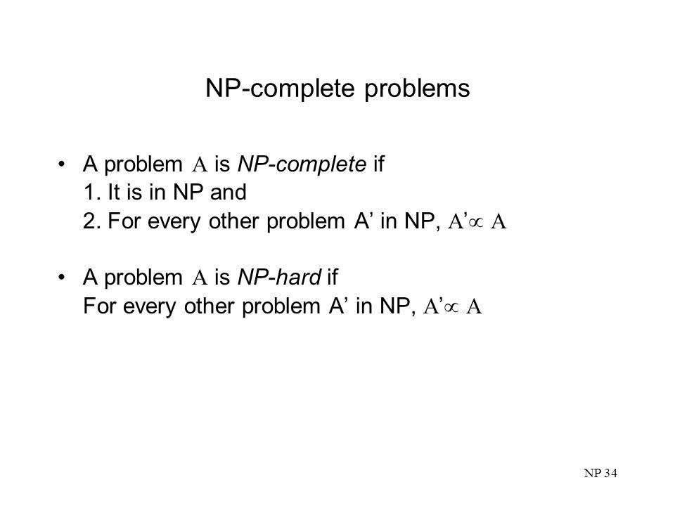 NP-complete problems A problem A is NP-complete if 1. It is in NP and