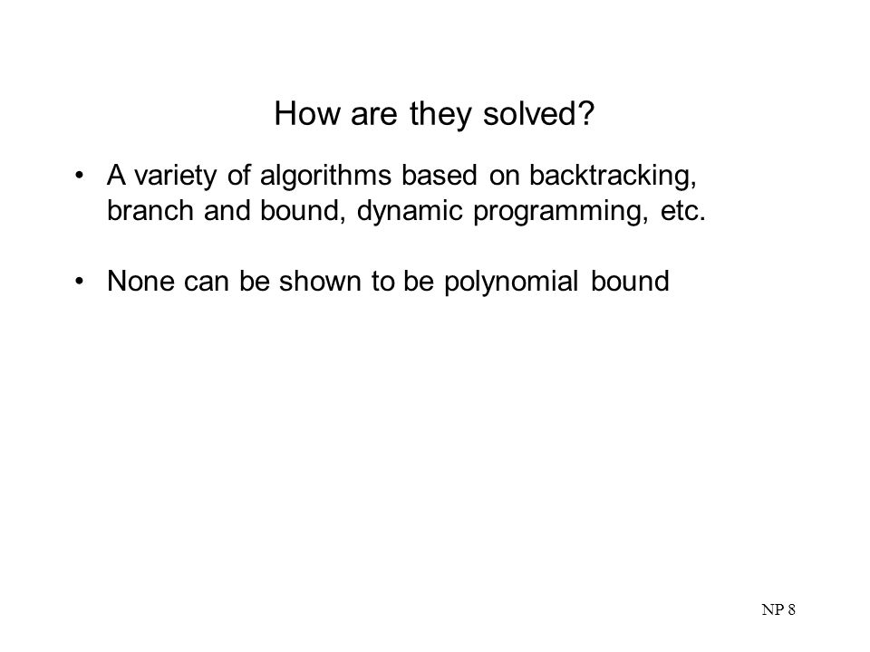How are they solved A variety of algorithms based on backtracking, branch and bound, dynamic programming, etc.