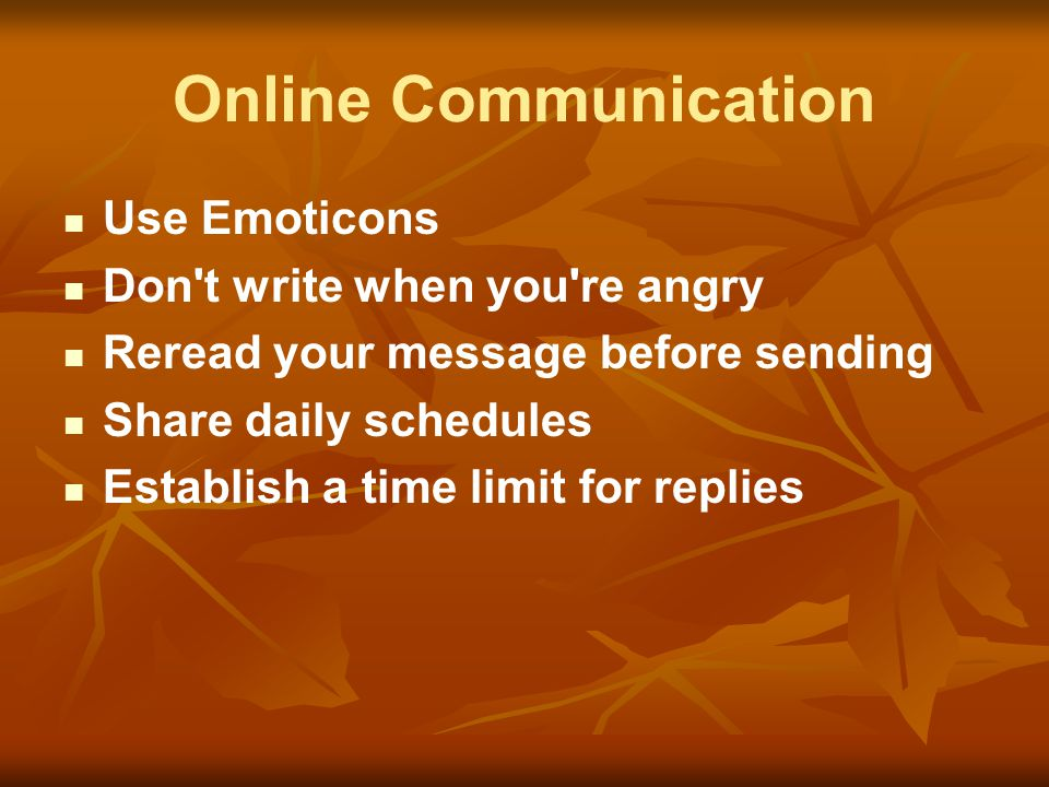 Online Communication Use Emoticons Don t write when you re angry