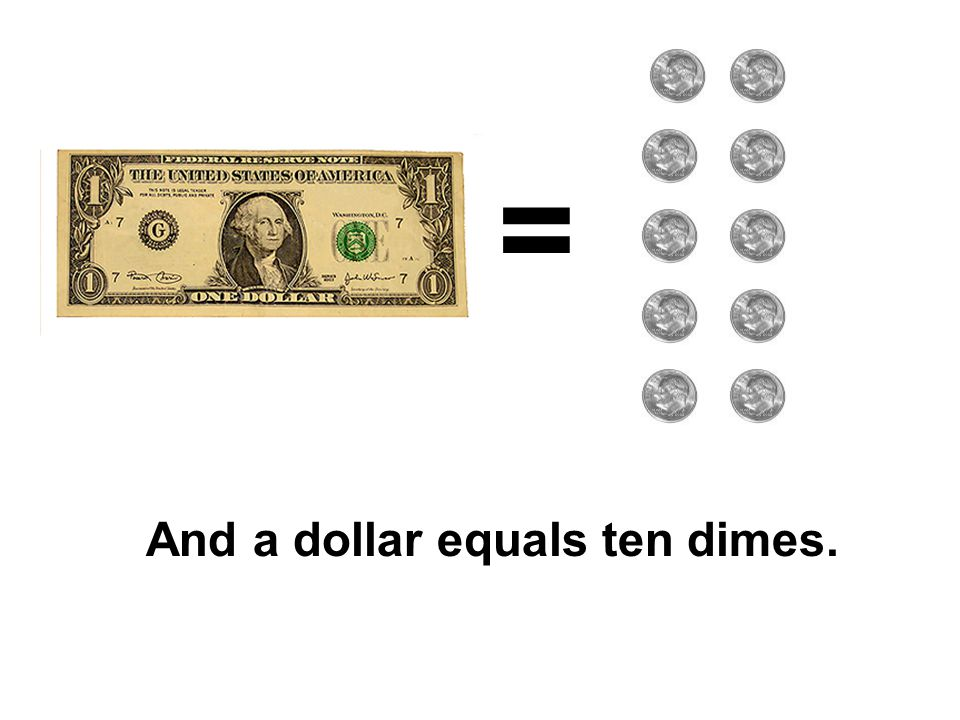 = And a dollar equals ten dimes.