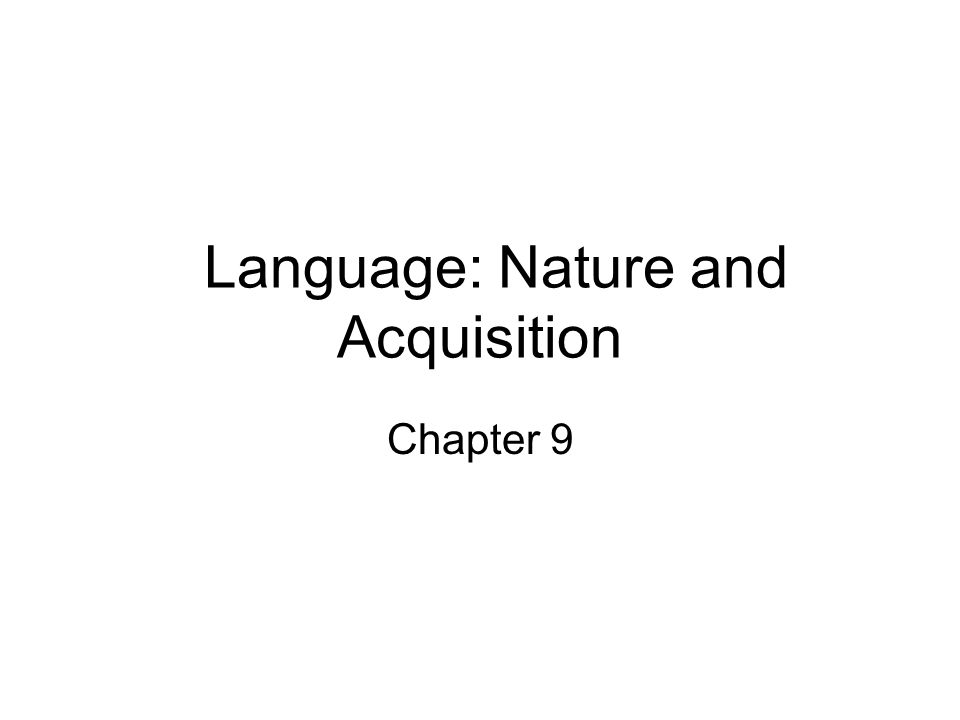 Language: Nature and Acquisition