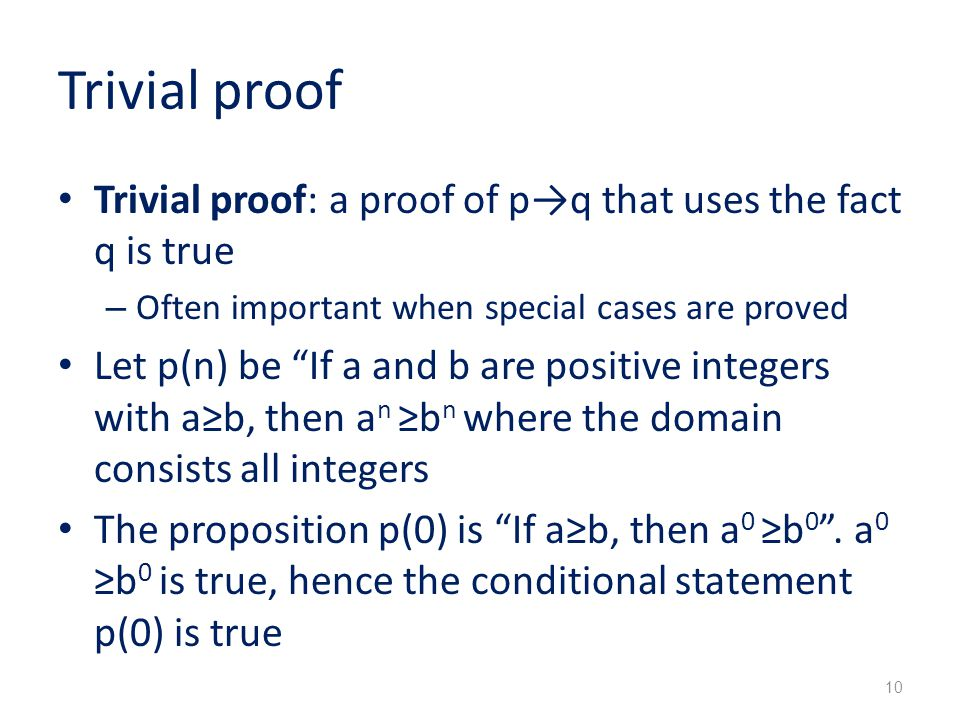 Trivial proof Trivial proof: a proof of p→q that uses the fact q is true. Often important when special cases are proved.