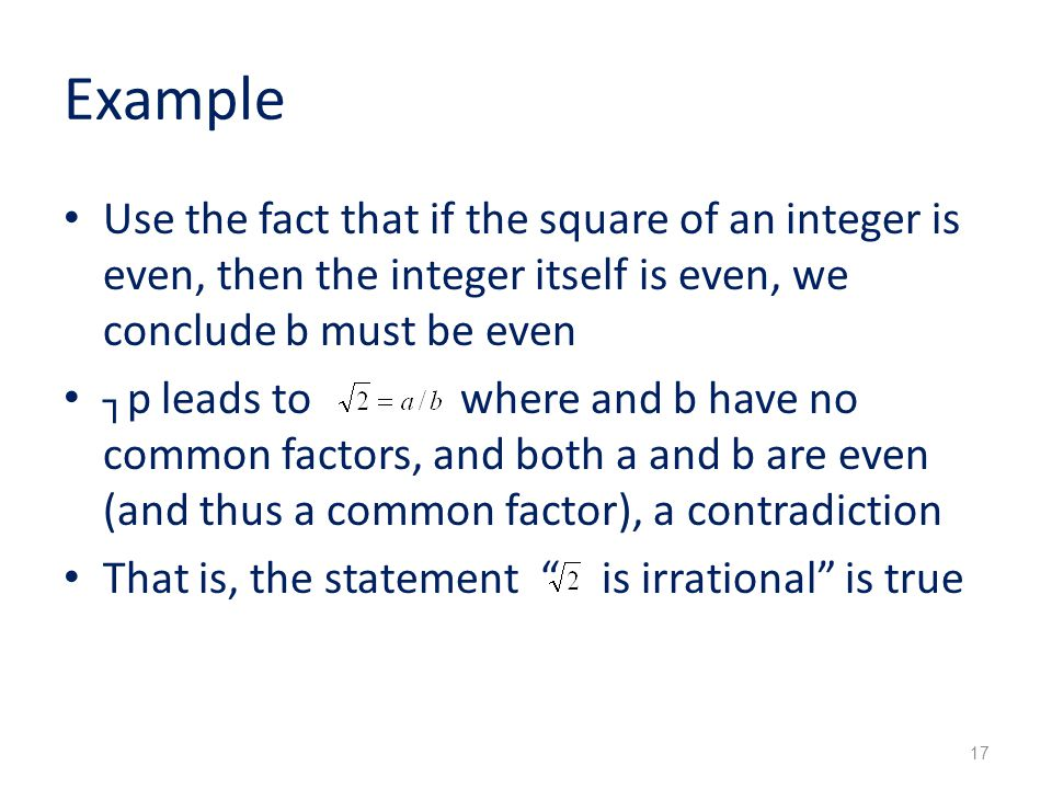 Example Use the fact that if the square of an integer is even, then the integer itself is even, we conclude b must be even.