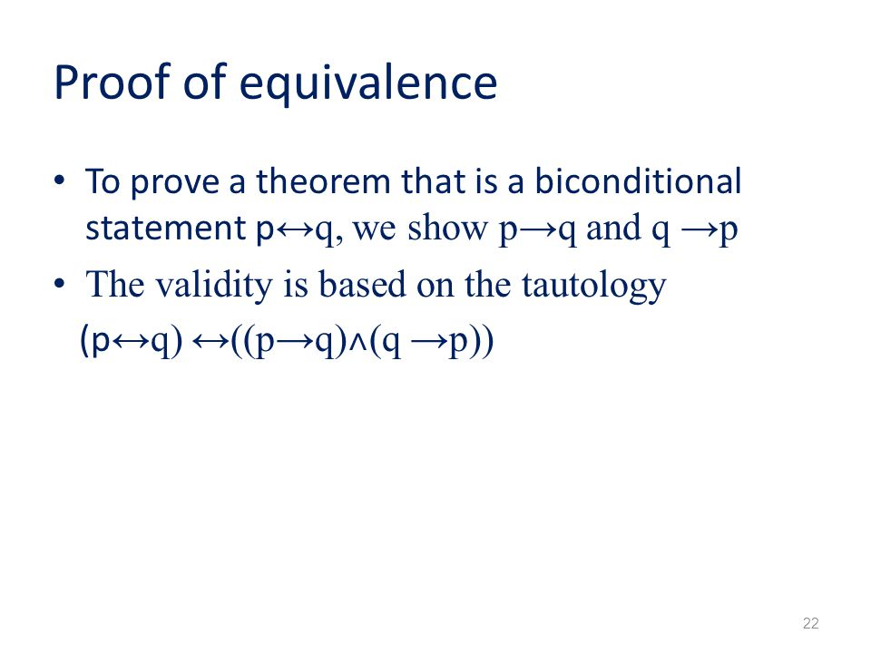 Proof of equivalence To prove a theorem that is a biconditional statement p↔q, we show p→q and q →p.