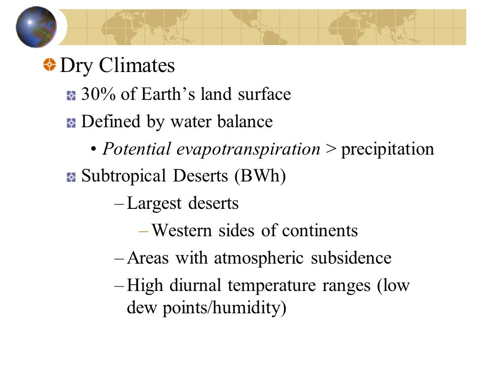 Dry Climates 30% of Earth's land surface Defined by water balance