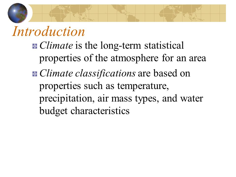 Introduction Climate is the long-term statistical properties of the atmosphere for an area.