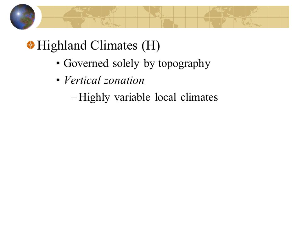 Highland Climates (H) Governed solely by topography Vertical zonation