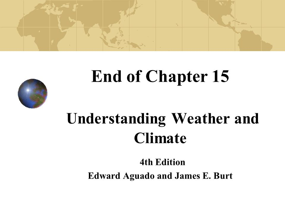 End of Chapter 15 Understanding Weather and Climate 4th Edition Edward Aguado and James E. Burt