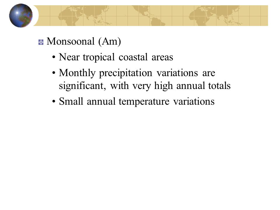 Monsoonal (Am) Near tropical coastal areas. Monthly precipitation variations are significant, with very high annual totals.