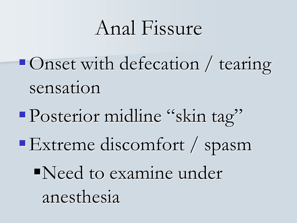 Anal Fissure Onset with defecation / tearing sensation