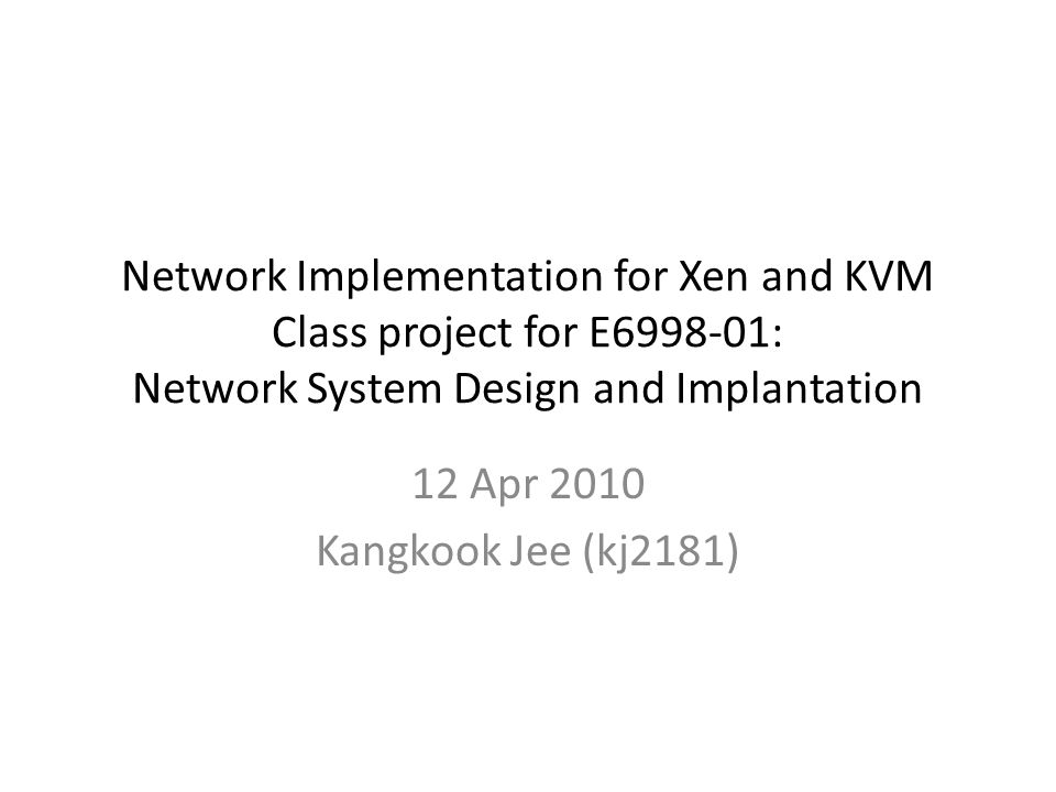 Network Implementation for Xen and KVM Class project for E : Network System Design and Implantation