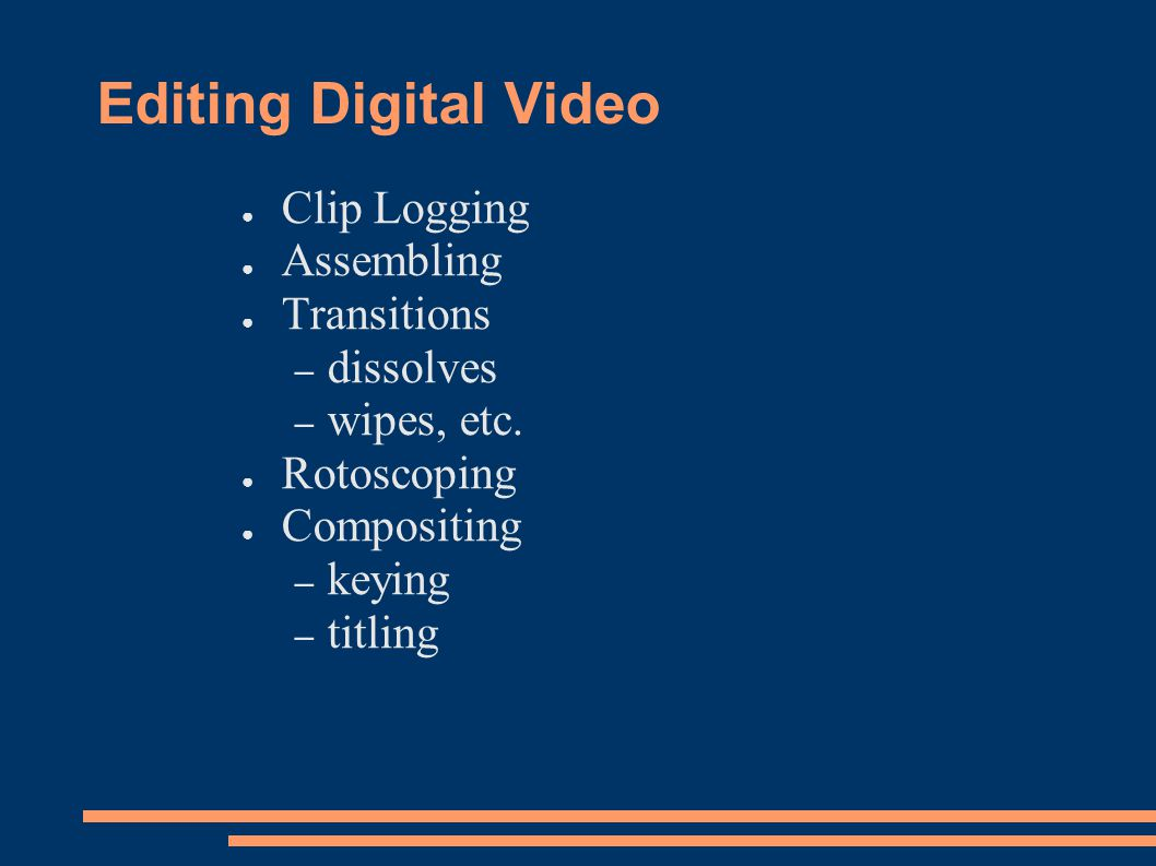 Editing Digital Video Clip Logging Assembling Transitions dissolves