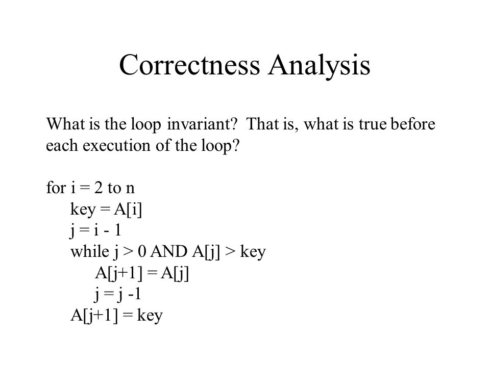 Correctness Analysis What is the loop invariant That is, what is true before each execution of the loop