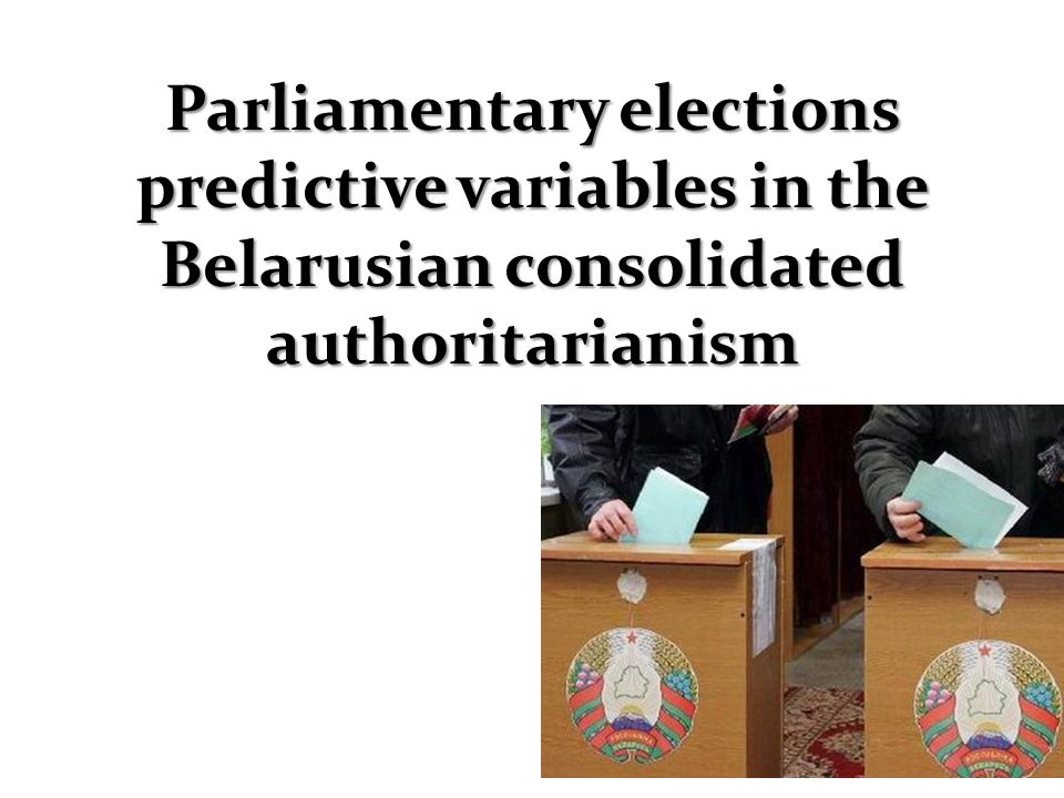 Parliamentary elections predictive variables in the Belarusian consolidated authoritarianism