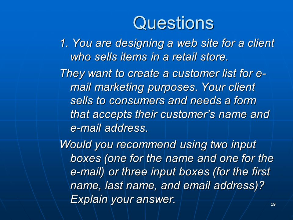 Questions 1. You are designing a web site for a client who sells items in a retail store.