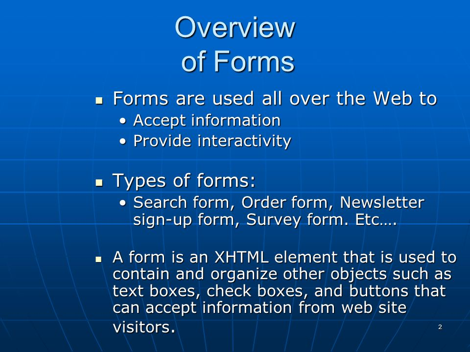 Overview of Forms Forms are used all over the Web to Types of forms: