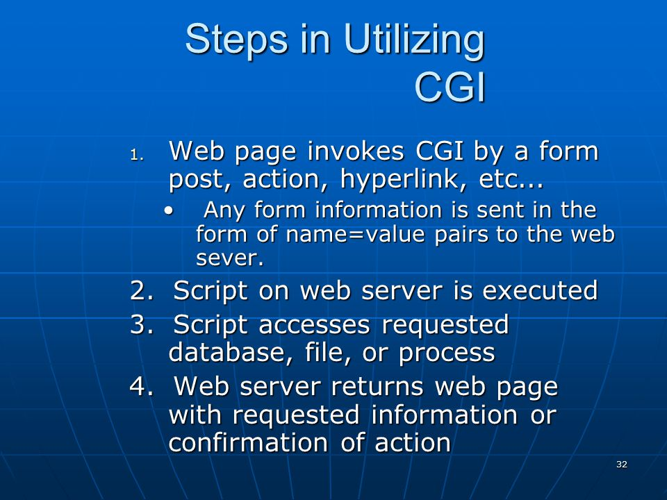 Steps in Utilizing CGI Web page invokes CGI by a form post, action, hyperlink, etc...