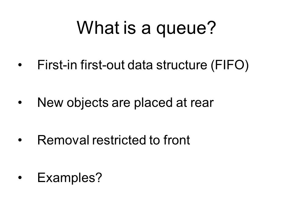 What is a queue First-in first-out data structure (FIFO)