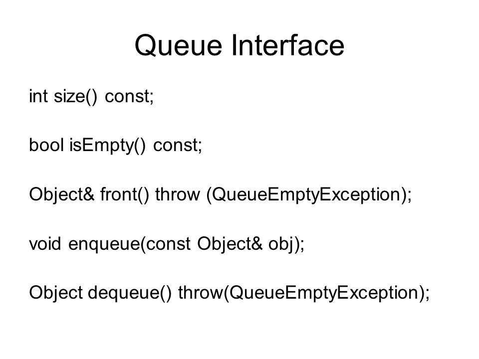 Queue Interface int size() const; bool isEmpty() const;