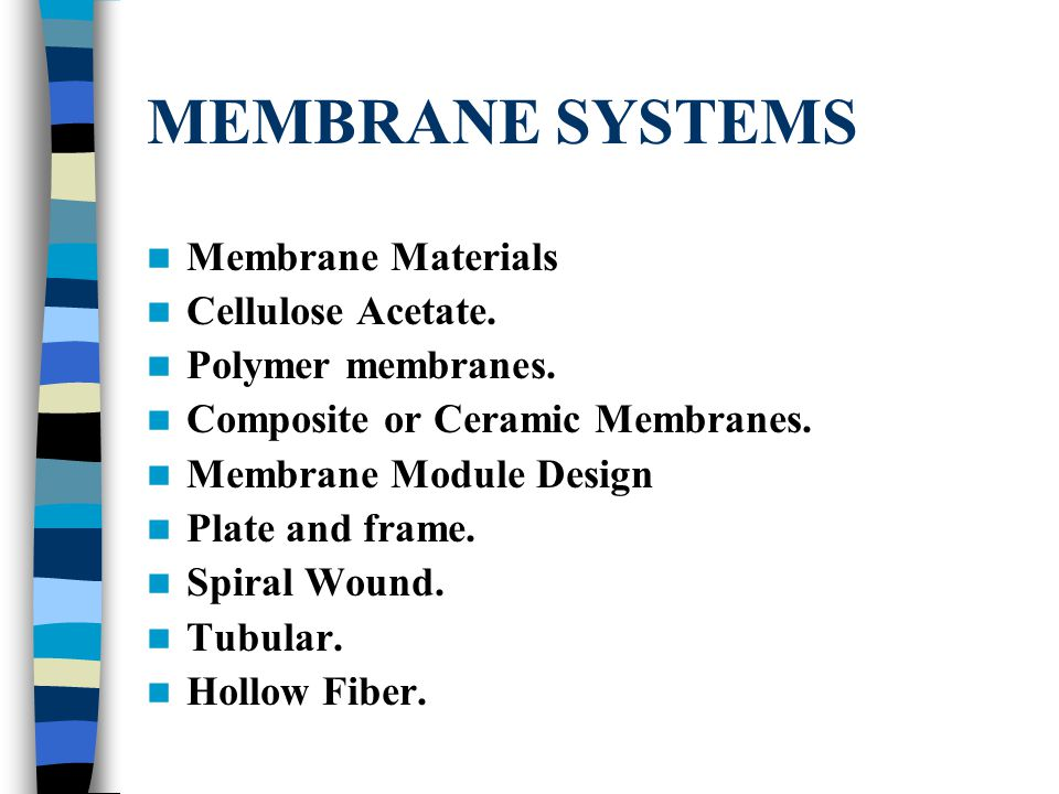 MEMBRANE SYSTEMS Membrane Materials Cellulose Acetate.