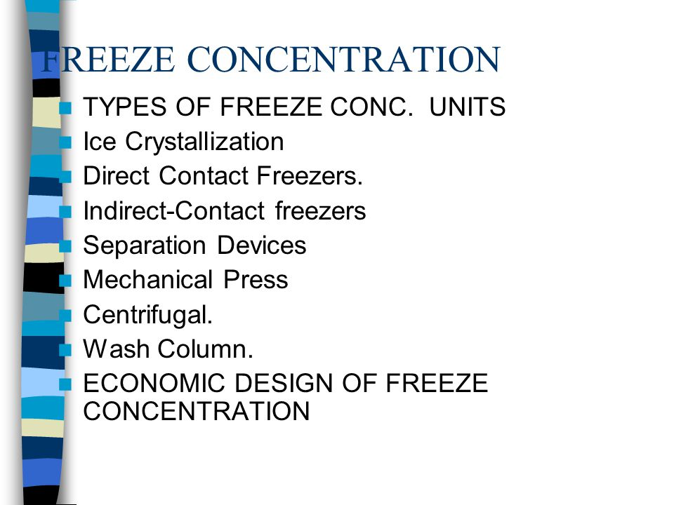 FREEZE CONCENTRATION TYPES OF FREEZE CONC. UNITS Ice Crystallization