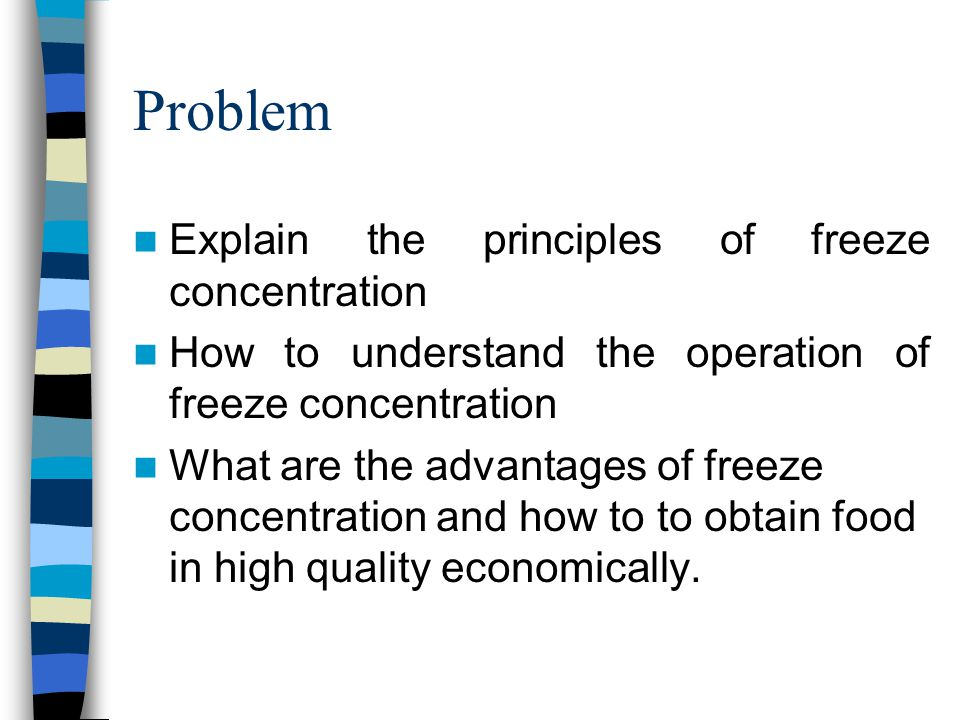 Problem Explain the principles of freeze concentration